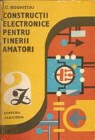 I.C.Boghitoiu - Constructii electronice pentru tinerii amatori