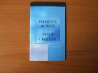 Elemente de baza ale vietii crestine - Vol 1