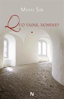 Quo Vadis, Domine? : vol. I + II - Mihai Sin