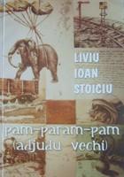 """Liviu Ioan Stoiciu, """"Pam-param-pam (adjudu vechi)"""""""