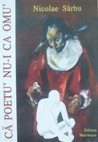 "Nicolae Sarbu, ""Ca poetu` nu-i ca omu`"""