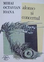 "Mihai Octavian Ioana, ""Alonso si concertul"""