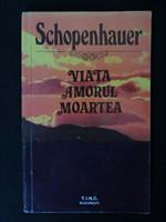 Schopenhauer - Viata Amorul Moartea