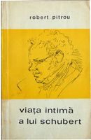 Viata intima a lui Schubert - Robert Pitrou