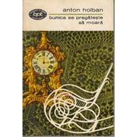 Carte Anton Holban: Bunica se pregateste sa moara