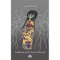 carte - Iradierea unei lumi oarecare - Anna Kalimar
