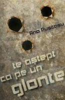 Te astept ca pe un glonte - Ana Puscasu