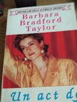 UN ACT DE VOINTA - BARBARA BRADFORD TAYLOR